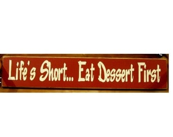 Lif'es Short ...Eat Dessert First wood sign