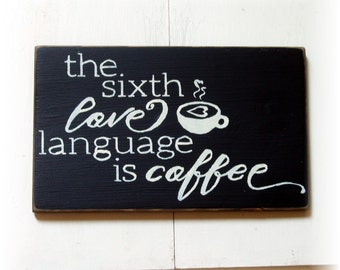 Coffee is the 6th love language wood sign