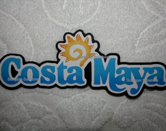 DISNEY Costa Maya Cruise  or Costa Maya Mexico Vacation Die Cut Title Scrapbook Page Paper Piece - SSFF