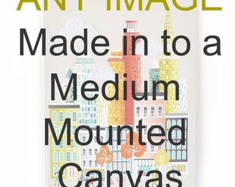 ANY image made in to a Medium mounted canvas