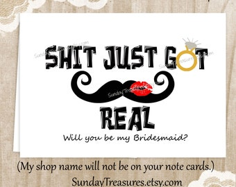 Shit Just Got Real Card / Will You Be My Bridesmaid Maid of Honor / Wedding Engagement / Funny Greeting Card Invitation /  1-2 Day Ship (nc)