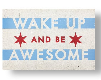 Chicago flag design with Wake up and Be awesome - 7x10.5