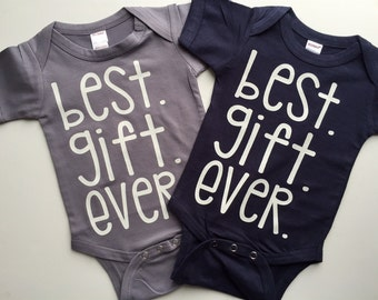 Best. Gift. Ever. Bodysuit - Available in various colors and Sizes