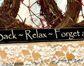 Sit Back ~ Relax ~ Forget about it - Primitive Country Shelf Sitter, Painted Wood Sign, Home Decor, Primitive, Country, Rustic