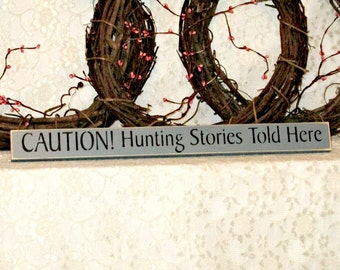 Caution! Hunting Stories Told Here - Primitive Country Shelf Sitter, Painted Wood Sign, hunting sign, man cave decor, hunting decor
