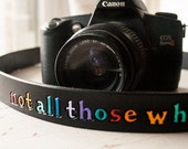 Leather Camera Strap - Not All Those Who Wander Are Lost - Tolkien - Black Leather - Rainbow Handpainted by Mesa Dreams - Made to Order