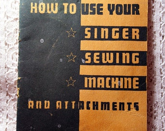Singer 66 Instruction Manual, How to Use Your Singer Sewing Machine and Attachments Type 66, 1944 Sewing Manual, Singer 66 Book