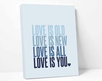 Canvas Print in Blue Ombre: Love Is Old Love Is New // Song Lyrics // Nursery Decor // Anniversary Gift
