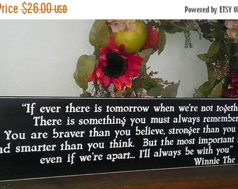 25% OFF TODAY Classic Winnie the Pooh Quote If ever there is tomorrow  .....  Inspirational Quote  Sign You Pick Colors