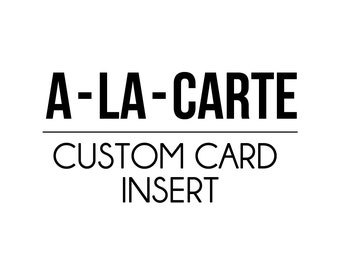 A-LA-CARTE - Custom Card Insert