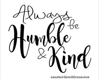 Always be Humble & Kind - Vinyl Wall Art, Graphics, Lettering, Decals, Stickers