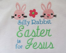 Buy 1 Get 1 Free!  Silly Rabbit Easter is for Jesus  Embroidery Design with Flower 5 x 7 Design 043