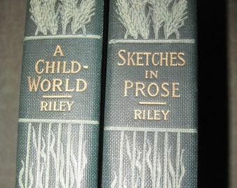 James Whitcomb Riley A Child-World and Sketches In Prose from Early 1900 Two Hardcovers