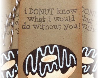 Donut - Doughnuts - Tags  - Chocolate frosting - I DONUT know what I would do without you tags (6)