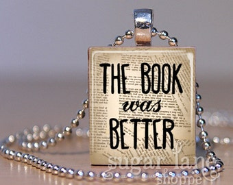 The Book Was Better Necklace - (BRC1 - Vintage Book Pages) - Scrabble Tile Pendant with Chain