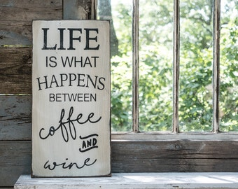 Farmhouse kitchen decor sign, life is what happens between coffee and wine sign, coffee lover sign, wine lover sign, rustic kitchen decor