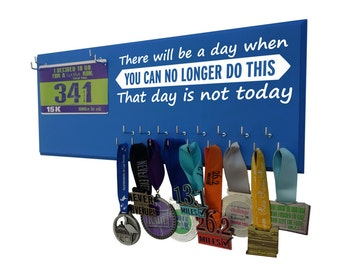Inspirational quotes - medals holder - holder for medals - There will be a day where you can no longer do this. That day is not today.