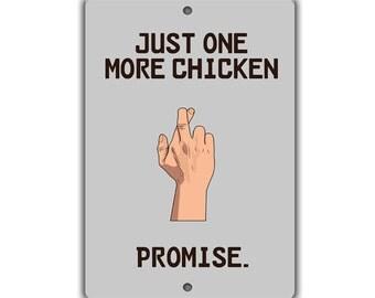 Just One More Chicken Indoor/Outdoor Aluminum No Rust No Fade Sign