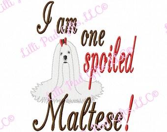 I am one Spoiled Maltese - Machine Embroidery Design - 4 Sizes