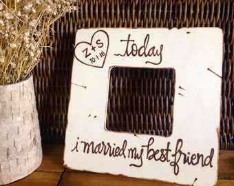 Wedding Gift Rustic Today I Married my Best Friend Rustic Picture Frame Woodland shiplap Farmhouse chic Bride Groom Anniversary fiance Mrs
