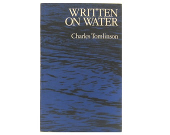 Written on Water, Poems by Charles Tomlinson, English Poet. 1973 Second Printing Oxford University Press Paperback Format, Vintage Book OP