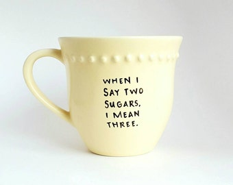 When I Say Two Sugars I Mean Three, Under 25, Back to School, Kate Nash Quote Coffee Tea Mug, 12 oz Yellow, Dishwasher Safe