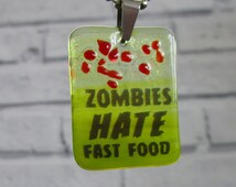 Zombies Hate Fast Food Pendant Fused Glass Necklace Pendant Walking Dead Inspired Zombie Apocalypse Dawn of the Dead
