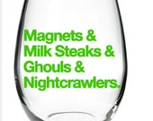 Magnets and  Milk Steaks and Ghouls and Nightcrawlers Charley Day Quote Wine Glass