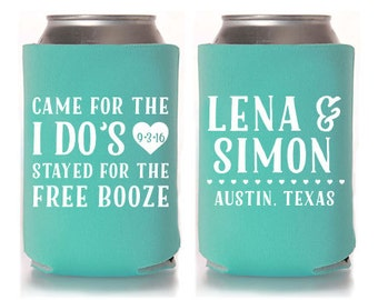 Custom Wedding Favor - Came for the I Do's Stayed for the Free Booze Can Coolers