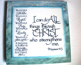 Philippians Verses. Whatever is Noble..Phil 4.8.  I can do All things through CHRIST who strengthens me. Philippians 4:13. Scripture Plaque