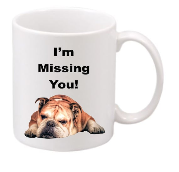 English Bulldog I'm Missing You! #188 funny coffee mug, witty coffee mug, dog lovers coffee mug, cute mug, missing someone