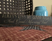 Always Kiss Me Goodnight And Good Morning Too!  Handcrafted Wood Sign