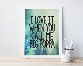 I Love It When You Call Me Big Poppa - signed print