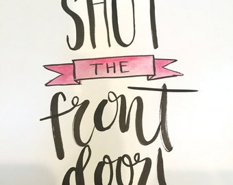 Shut the Front Door -- prints or cards