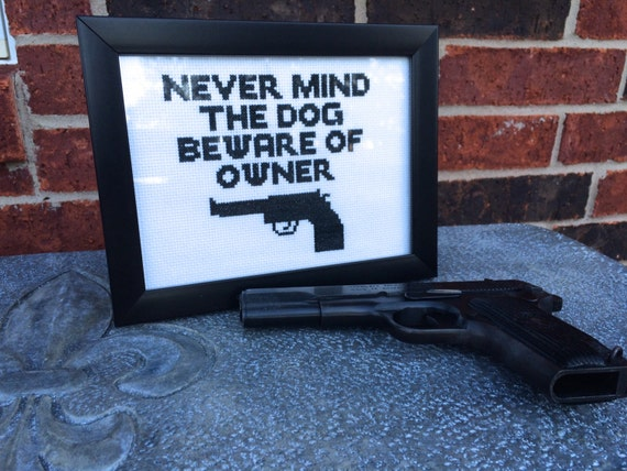 Never Mind The Dog Beware Of Owner Gun Sign, Cross Stitch Pattern, Pattern Only