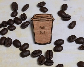 Full Fat COFFEE Cup pin badge/ brooch ~ for coffee addicts, snobs, coffee gift, coffee jewellery, coffee jewelry, quote