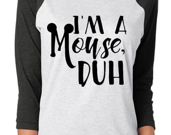 Im a mouse, duh mean girls raglan shirt