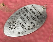 Stamped Vintage Upcycled Spoon Jewelry Pendant - Les Miserables Victor Hugo Quote - Even The Darkest Night Will End And The Sun Will Rise