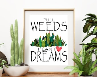 Pull Weeds, Plant Dreams Printable, Wall Art, Home Signs,  Gifts for Her , Home Decor, Cactus, Succulents, Motivational Prints, Dream Quotes