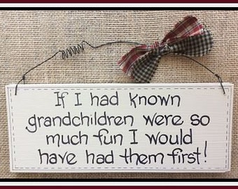 If I had known grandchildren were so much fun I would have had them first! Grandparents love this humorous, wooden sign.