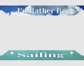 I'd Rather Be Sailing - Adventure - Wanderlust - Ocean - Boating -License Plate Frame