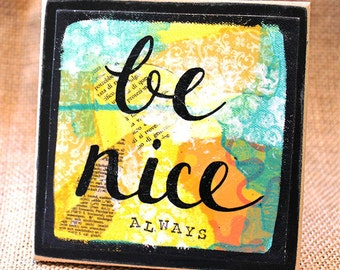 BE NICE Always, Wood Mounted Art Print, Mixed Media, Inspirational Quotes, Home Decor, Desk Art, Encouragement Gift