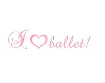 SVG I love Ballet Cuttable File - INSTANT DOWNLOAD - for use with silhouette cameo, cricut, Sizzix, other machines