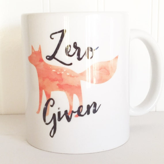 Zero fox given coffee mug fox coffee mug mom coffee mug teacher mug cheeky coffee mug sublimation coffee mug