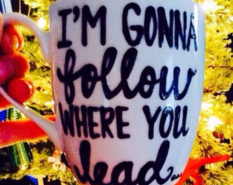 I'm gonna follow where you lead....Gilmore Girls mug- I was a Gilmore Girl - Lorelei Rory Luke - wedding gift - anniversary gift - wife