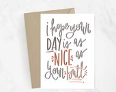 Hope Your Day Is As Nice As Your Butt Greeting Card | Funny Card | Hand Illustrated | Hand Lettered | Love Card | Valentine's Day Card