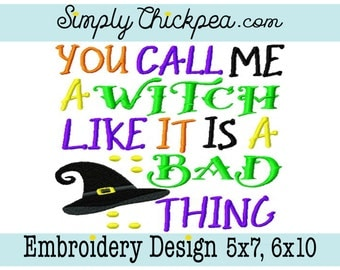 Embroidery Design - You Call Me a Witch Like It Is a Bad Thing - Halloween Saying - Witch Hat - For 5x7 and 6x10 Hoops