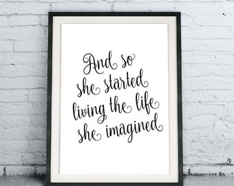 And So She Started Living The Life She Imagined, Inspirational Poster, Modern Black and White Home Decor, Motivational Art, Instant Download