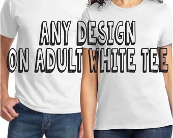 ADULT SIZE-FRONT Print Only- Any Design