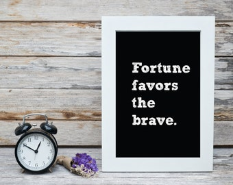 Fortune favors the brave - PRINT